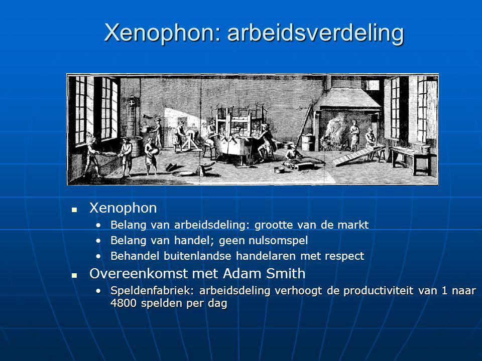 Xenophon: arbeidsverdeling Xenophon Belang van arbeidsdeling: grootte van de markt Belang van handel; geen nulsomspel Behandel buitenlandse handelaren