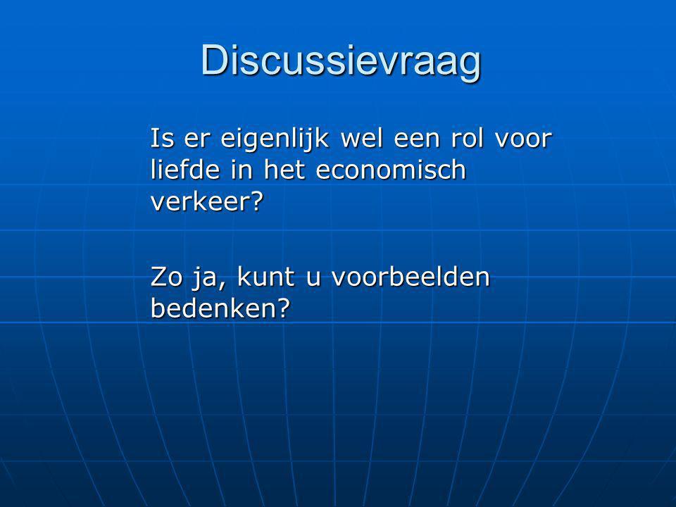 Discussievraag Is er eigenlijk wel een rol voor liefde in het economisch verkeer? Zo ja, kunt u voorbeelden bedenken?