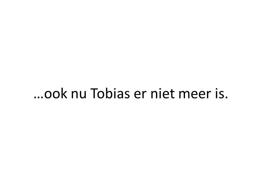 …ook nu Tobias er niet meer is.