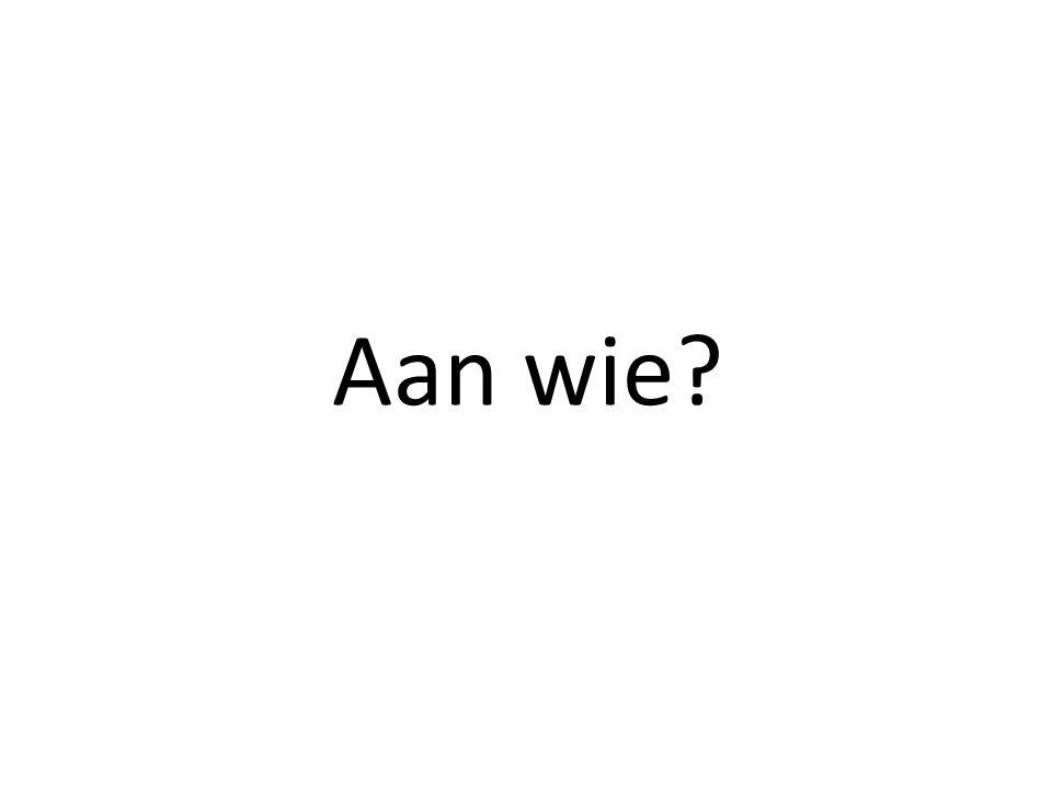 Aan wie?