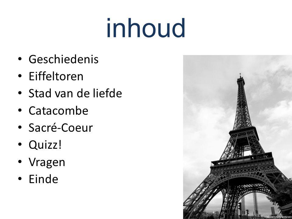 inhoud Geschiedenis Eiffeltoren Stad van de liefde Catacombe Sacré-Coeur Quizz! Vragen Einde