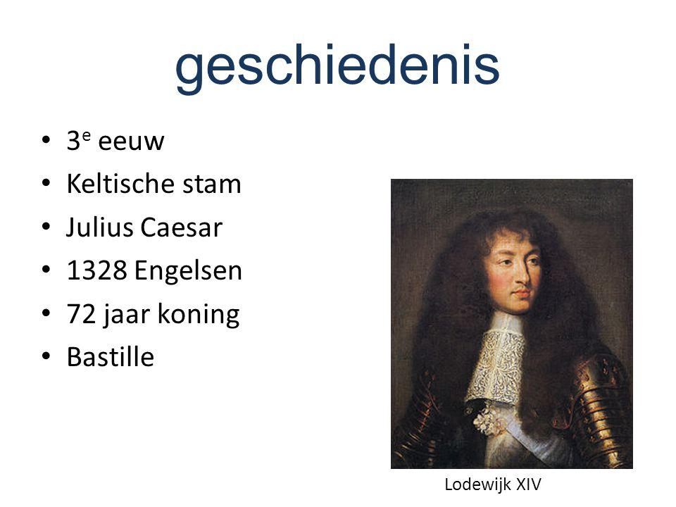 geschiedenis 3 e eeuw Keltische stam Julius Caesar 1328 Engelsen 72 jaar koning Bastille Lodewijk XIV