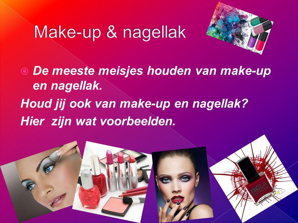  De meeste meisjes houden van make-up en nagellak. Houd jij ook van make-up en nagellak? Hier zijn wat voorbeelden.