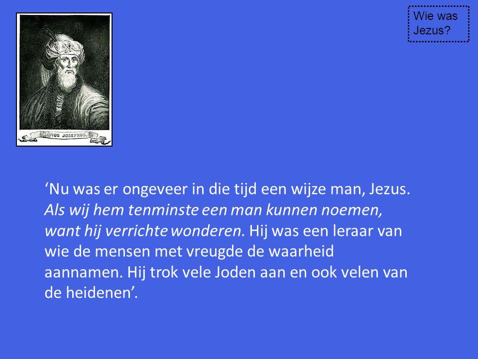 'Nu was er ongeveer in die tijd een wijze man, Jezus. Als wij hem tenminste een man kunnen noemen, want hij verrichte wonderen. Hij was een leraar van