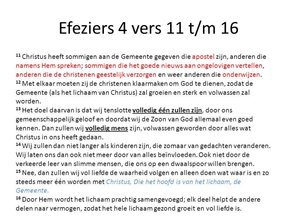 Efeziers 4 vers 11 t/m 16 11 Christus heeft sommigen aan de Gemeente gegeven die apostel zijn, anderen die namens Hem spreken; sommigen die het goede