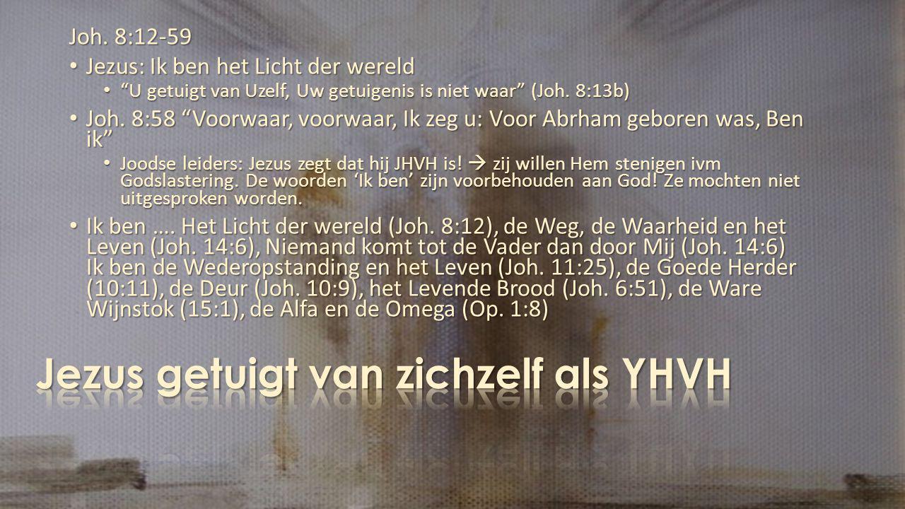 """Joh. 8:12-59 Jezus: Ik ben het Licht der wereld Jezus: Ik ben het Licht der wereld """"U getuigt van Uzelf, Uw getuigenis is niet waar"""" (Joh. 8:13b) """"U g"""