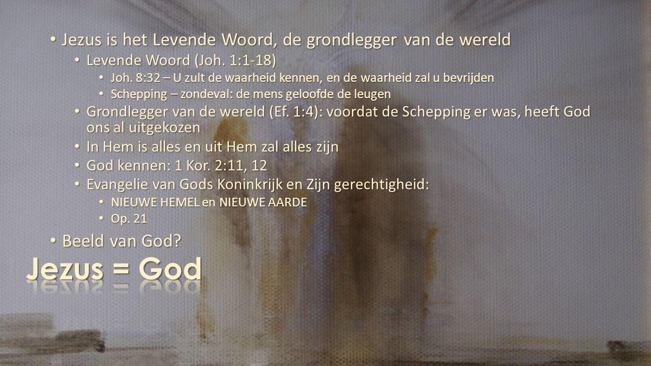 Jezus is het Levende Woord, de grondlegger van de wereld Jezus is het Levende Woord, de grondlegger van de wereld Levende Woord (Joh.