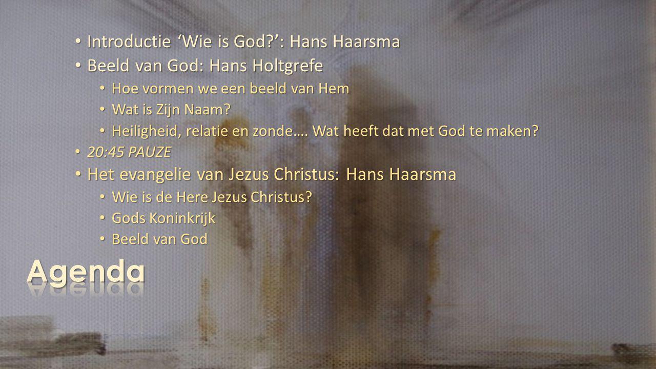 Introductie 'Wie is God?': Hans Haarsma Introductie 'Wie is God?': Hans Haarsma Beeld van God: Hans Holtgrefe Beeld van God: Hans Holtgrefe Hoe vormen we een beeld van Hem Hoe vormen we een beeld van Hem Wat is Zijn Naam.