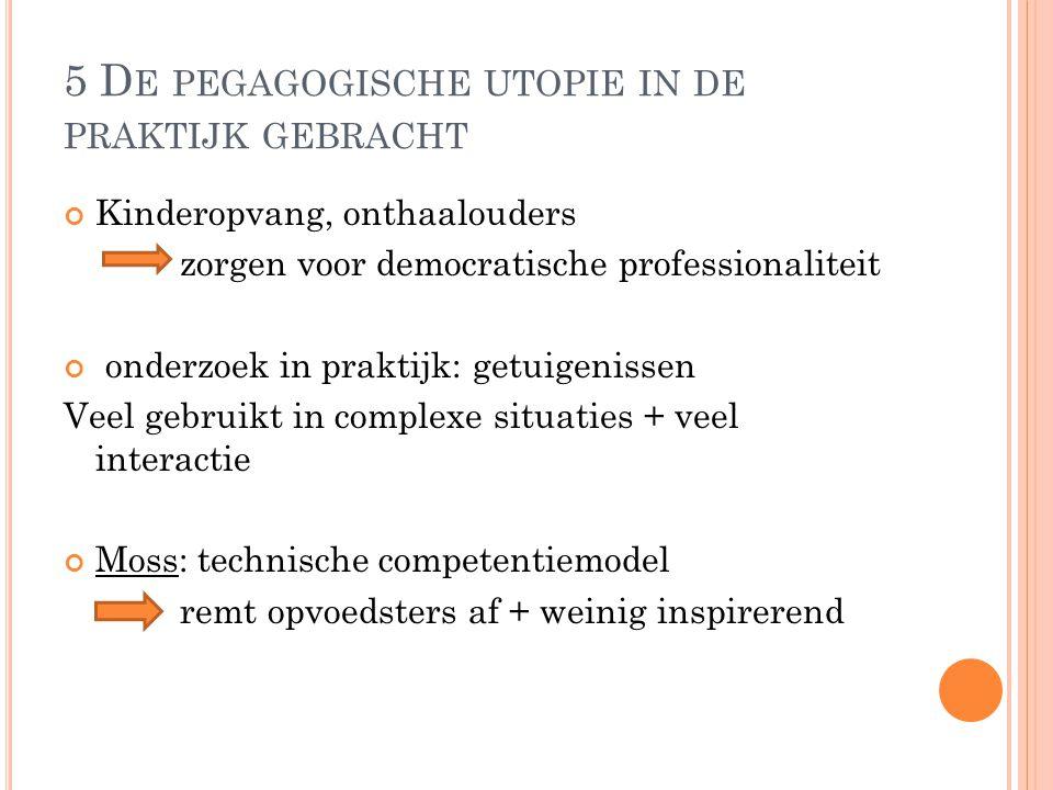 5 D E PEGAGOGISCHE UTOPIE IN DE PRAKTIJK GEBRACHT Kinderopvang, onthaalouders zorgen voor democratische professionaliteit onderzoek in praktijk: getui