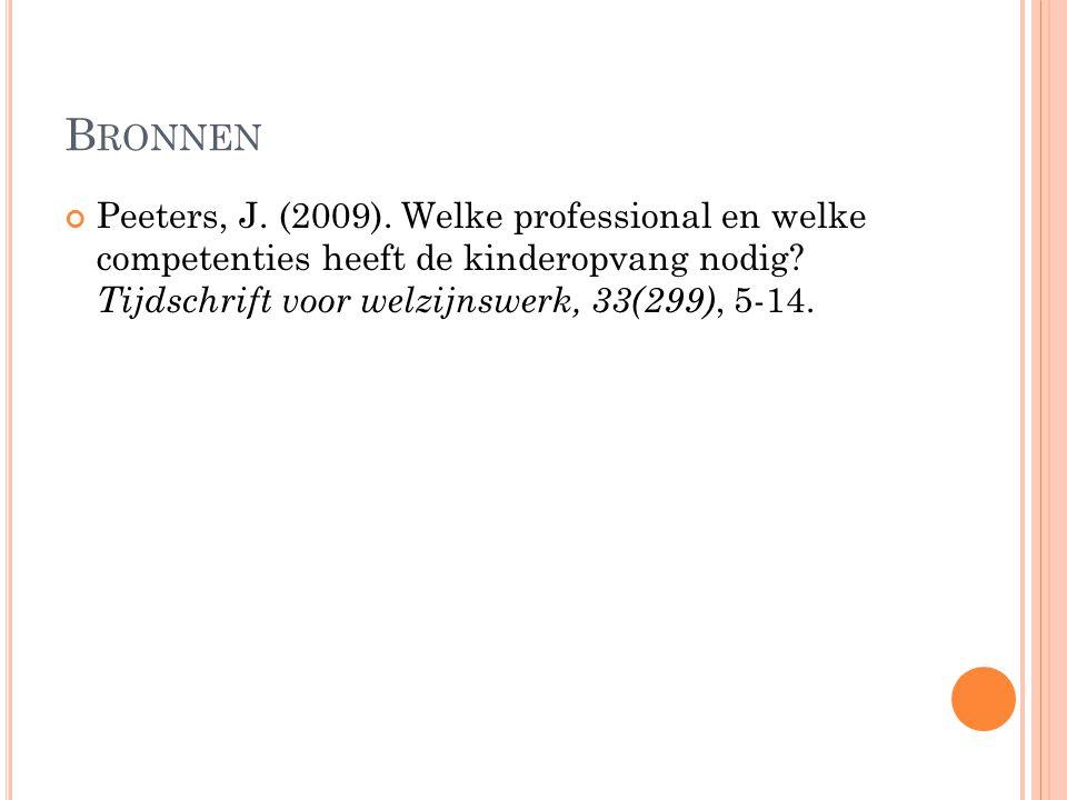 B RONNEN Peeters, J. (2009). Welke professional en welke competenties heeft de kinderopvang nodig? Tijdschrift voor welzijnswerk, 33(299), 5-14.