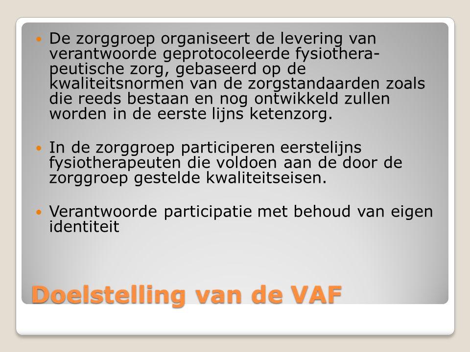Doelstelling van de VAF De zorggroep organiseert de levering van verantwoorde geprotocoleerde fysiothera- peutische zorg, gebaseerd op de kwaliteitsno