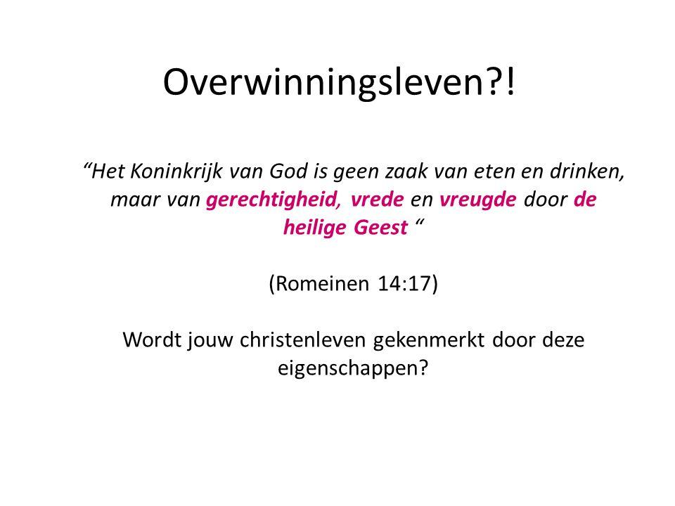"""Overwinningsleven?! """"Het Koninkrijk van God is geen zaak van eten en drinken, maar van gerechtigheid, vrede en vreugde door de heilige Geest """" (Romein"""