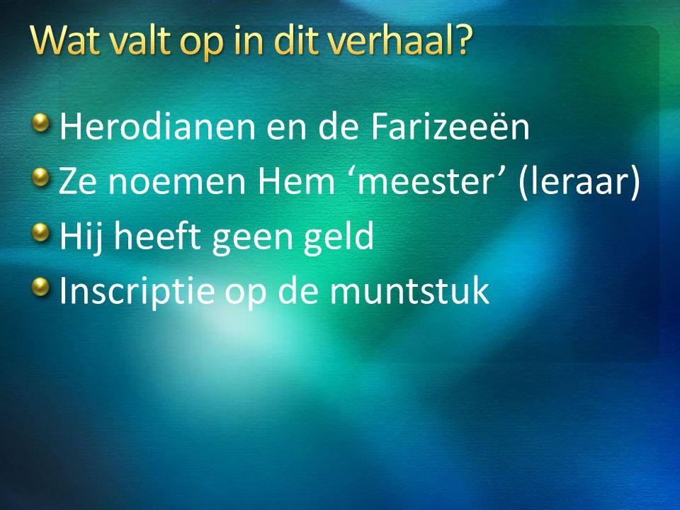 Herodianen en de Farizeeën Ze noemen Hem 'meester' (leraar) Hij heeft geen geld Inscriptie op de muntstuk