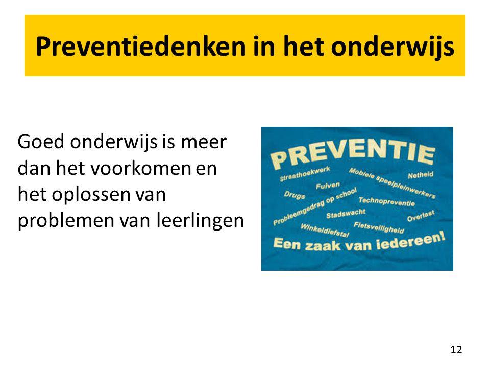 Preventiedenken in het onderwijs Goed onderwijs is meer dan het voorkomen en het oplossen van problemen van leerlingen 12