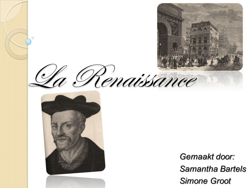 La Renaissance Gemaakt door: Samantha Bartels Simone Groot