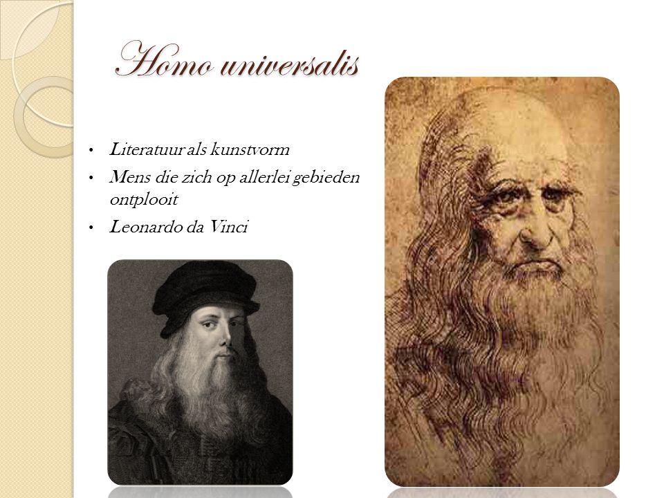 Homo universalis Literatuur als kunstvorm Mens die zich op allerlei gebieden ontplooit Leonardo da Vinci
