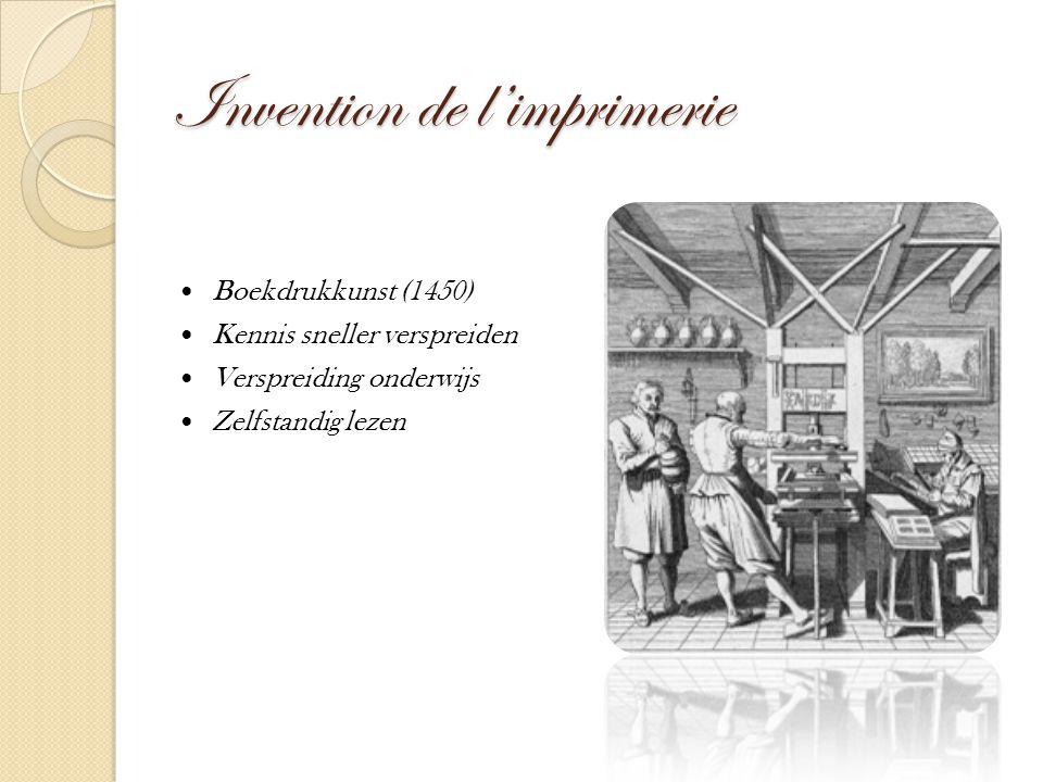 Invention de l'imprimerie Boekdrukkunst (1450) Kennis sneller verspreiden Verspreiding onderwijs Zelfstandig lezen