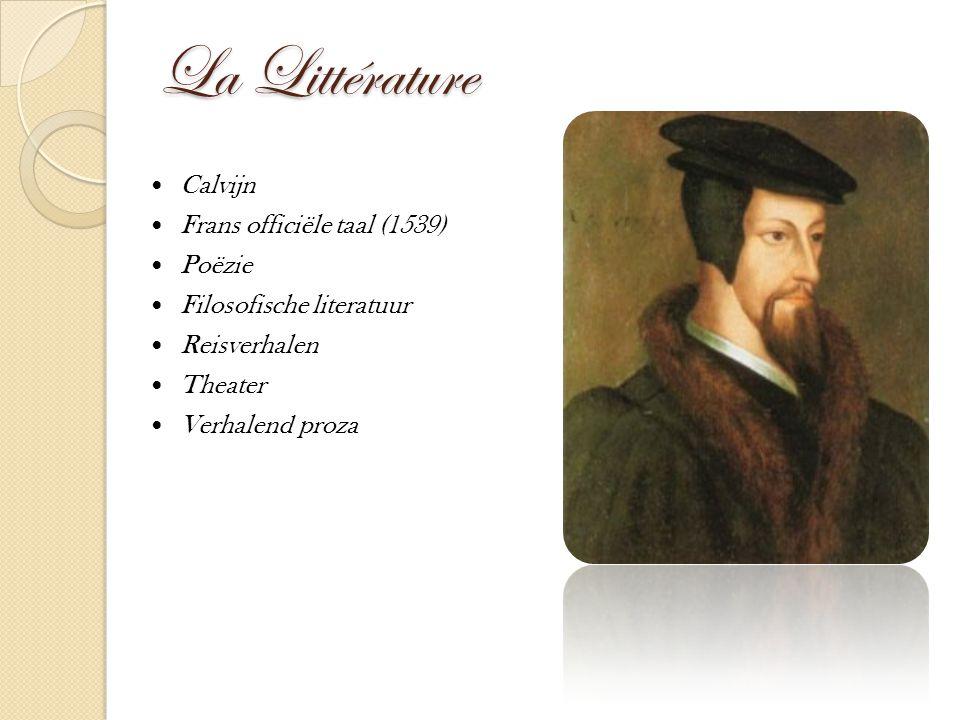 La Littérature Calvijn Frans officiële taal (1539) Poëzie Filosofische literatuur Reisverhalen Theater Verhalend proza