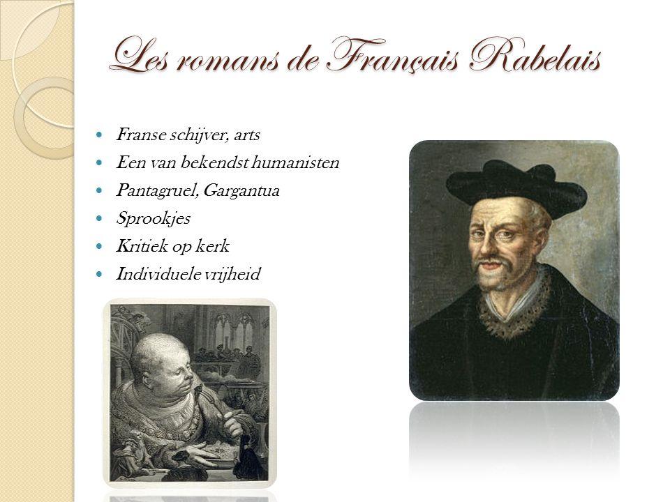 Les romans de Français Rabelais Franse schijver, arts Een van bekendst humanisten Pantagruel, Gargantua Sprookjes Kritiek op kerk Individuele vrijheid