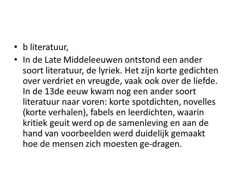 b literatuur, In de Late Middeleeuwen ontstond een ander soort literatuur, de lyriek. Het zijn korte gedichten over verdriet en vreugde, vaak ook over
