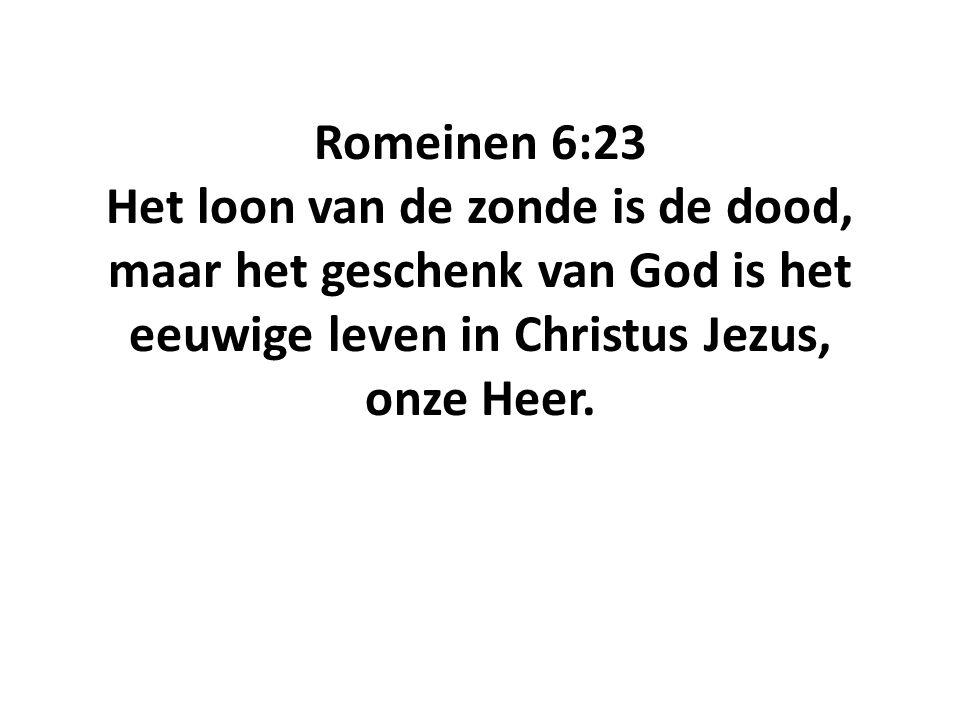 Romeinen 6:23 Het loon van de zonde is de dood, maar het geschenk van God is het eeuwige leven in Christus Jezus, onze Heer.