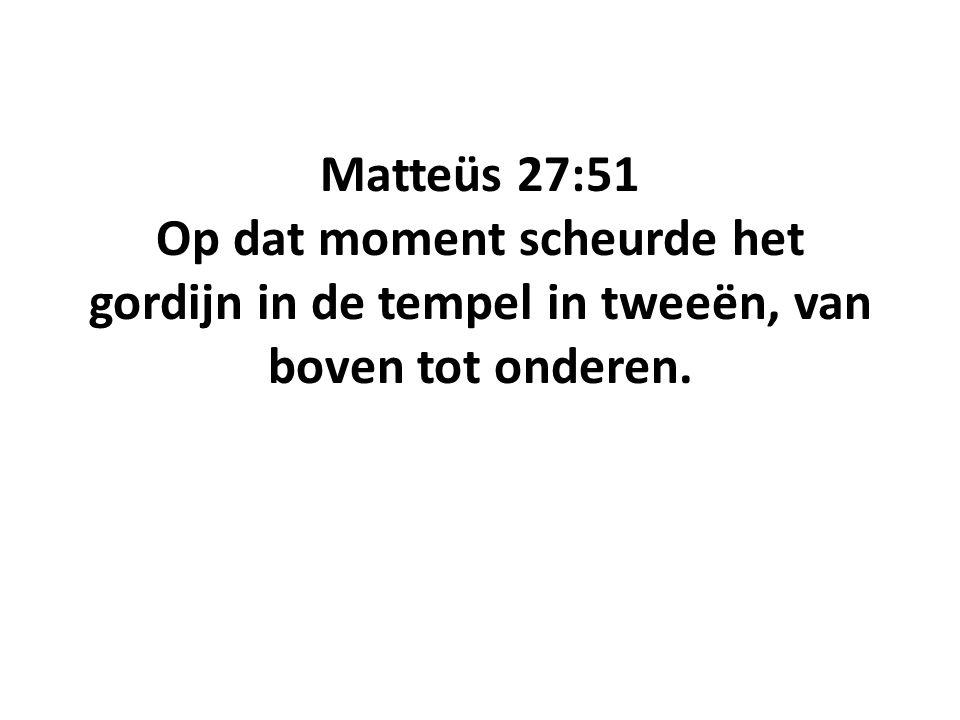 Matteüs 27:51 Op dat moment scheurde het gordijn in de tempel in tweeën, van boven tot onderen.