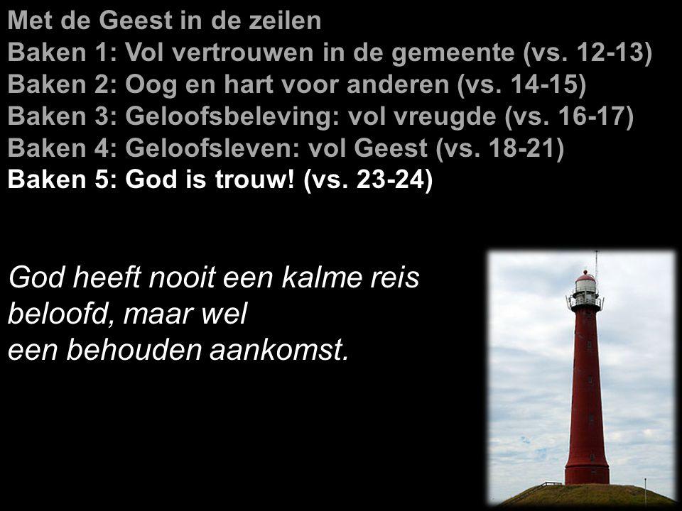 Met de Geest in de zeilen Baken 1: Vol vertrouwen in de gemeente (vs. 12-13) Baken 2: Oog en hart voor anderen (vs. 14-15) Baken 3: Geloofsbeleving: v