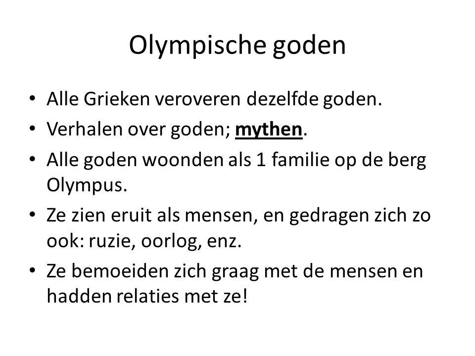 Olympische goden Alle Grieken veroveren dezelfde goden. Verhalen over goden; mythen. Alle goden woonden als 1 familie op de berg Olympus. Ze zien erui
