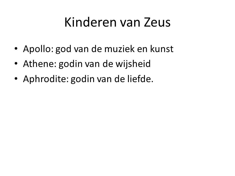 Kinderen van Zeus Apollo: god van de muziek en kunst Athene: godin van de wijsheid Aphrodite: godin van de liefde.