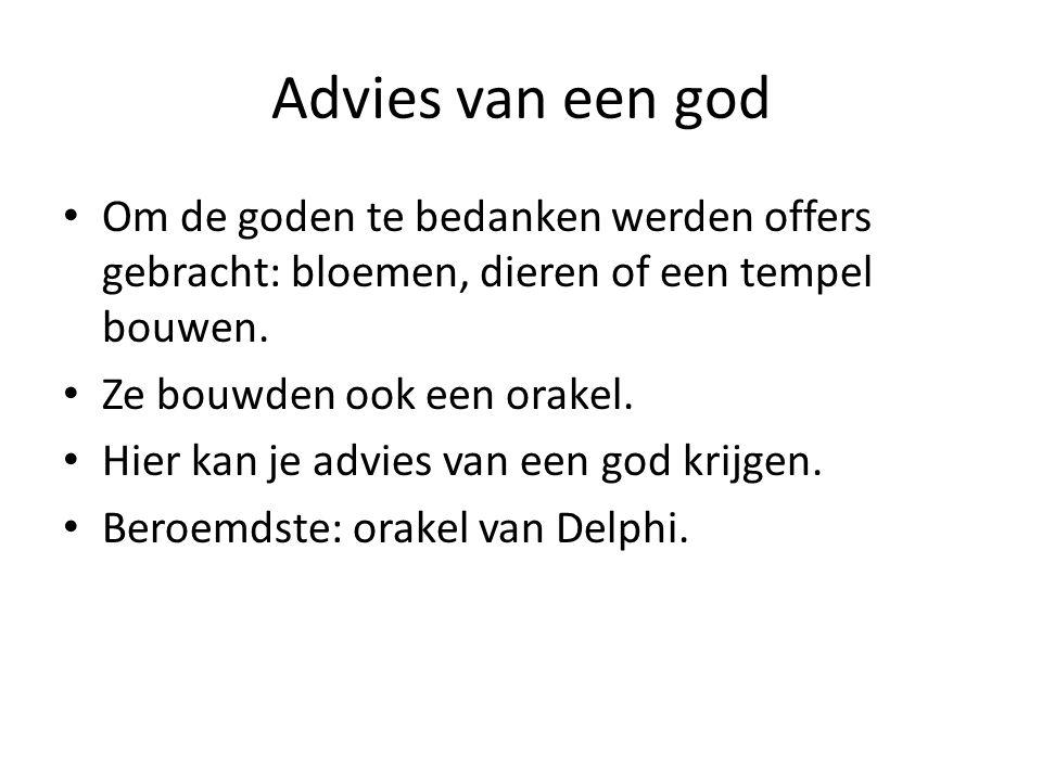 Advies van een god Om de goden te bedanken werden offers gebracht: bloemen, dieren of een tempel bouwen. Ze bouwden ook een orakel. Hier kan je advies