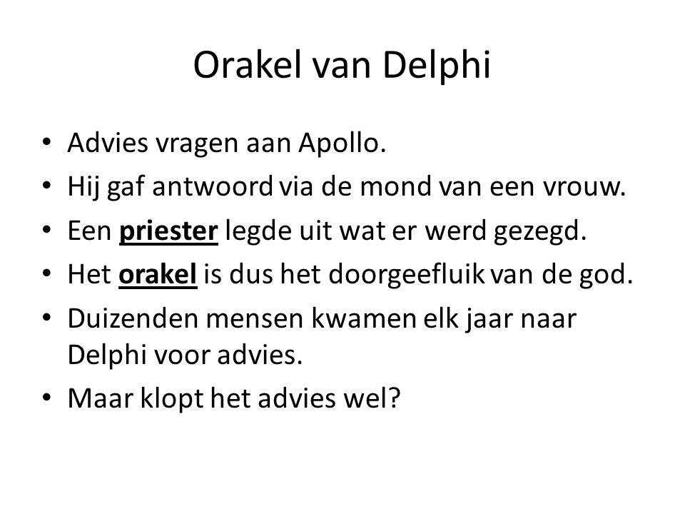 Orakel van Delphi Advies vragen aan Apollo. Hij gaf antwoord via de mond van een vrouw. Een priester legde uit wat er werd gezegd. Het orakel is dus h