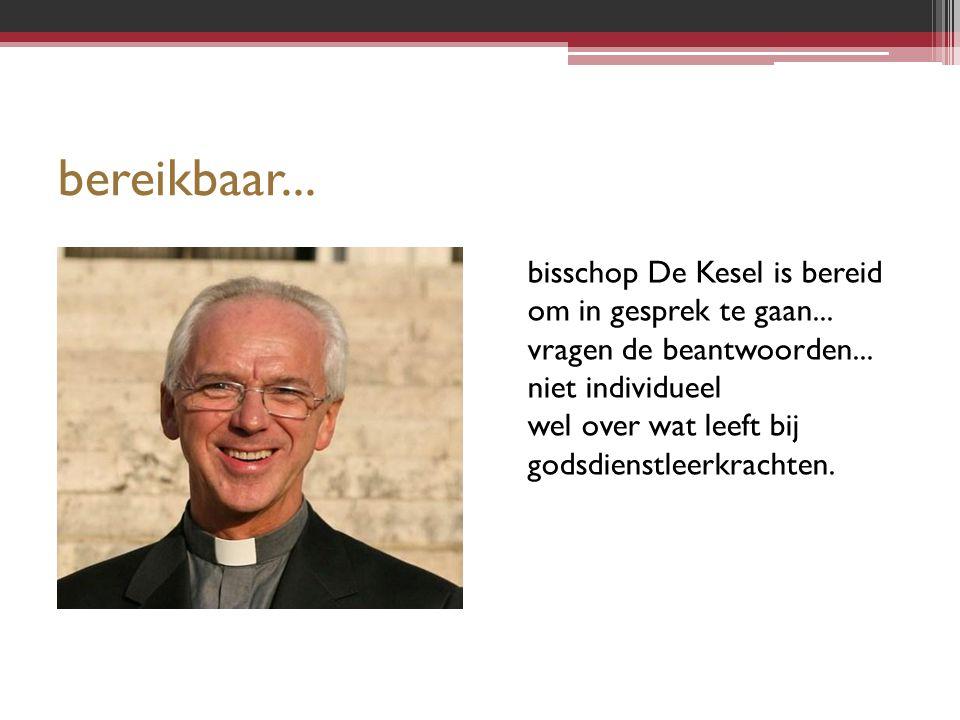 bereikbaar... bisschop De Kesel is bereid om in gesprek te gaan... vragen de beantwoorden... niet individueel wel over wat leeft bij godsdienstleerkra