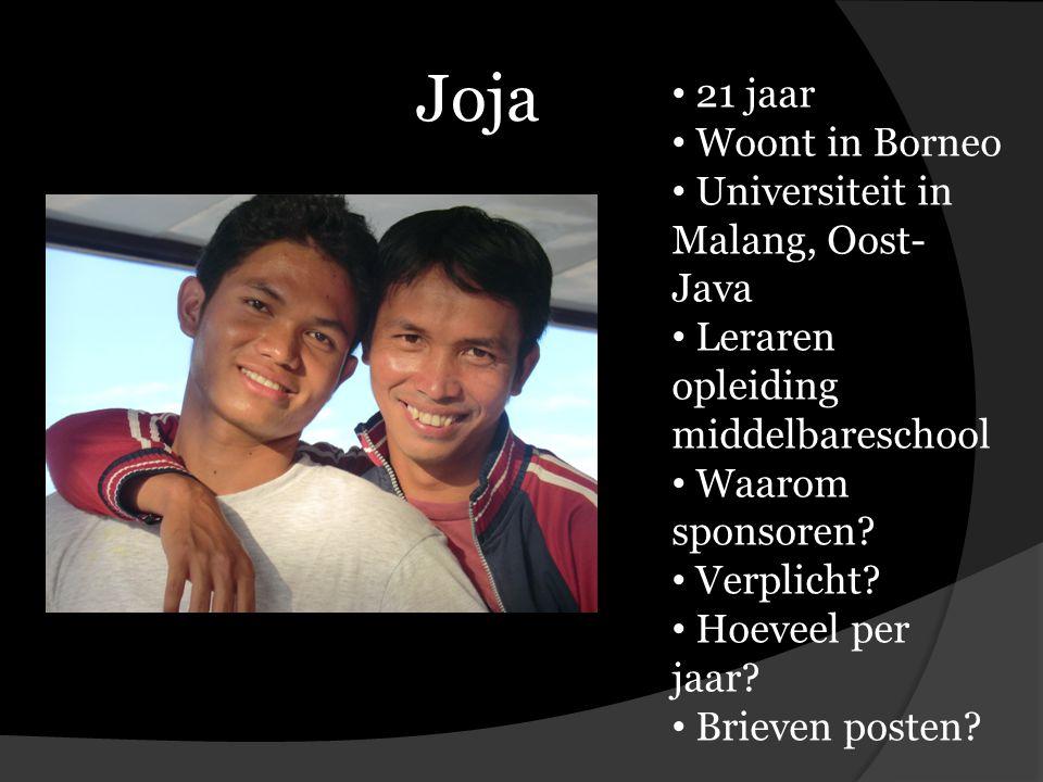 Joja 21 jaar Woont in Borneo Universiteit in Malang, Oost- Java Leraren opleiding middelbareschool Waarom sponsoren.