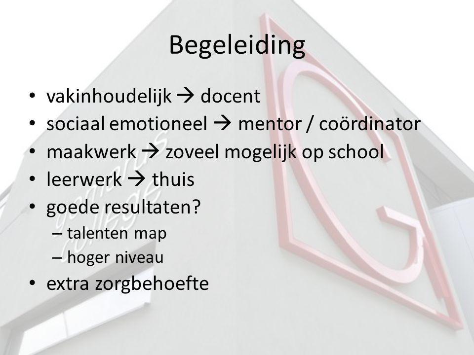 Begeleiding vakinhoudelijk  docent sociaal emotioneel  mentor / coördinator maakwerk  zoveel mogelijk op school leerwerk  thuis goede resultaten?