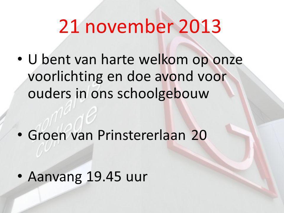 21 november 2013 U bent van harte welkom op onze voorlichting en doe avond voor ouders in ons schoolgebouw Groen van Prinstererlaan 20 Aanvang 19.45 u
