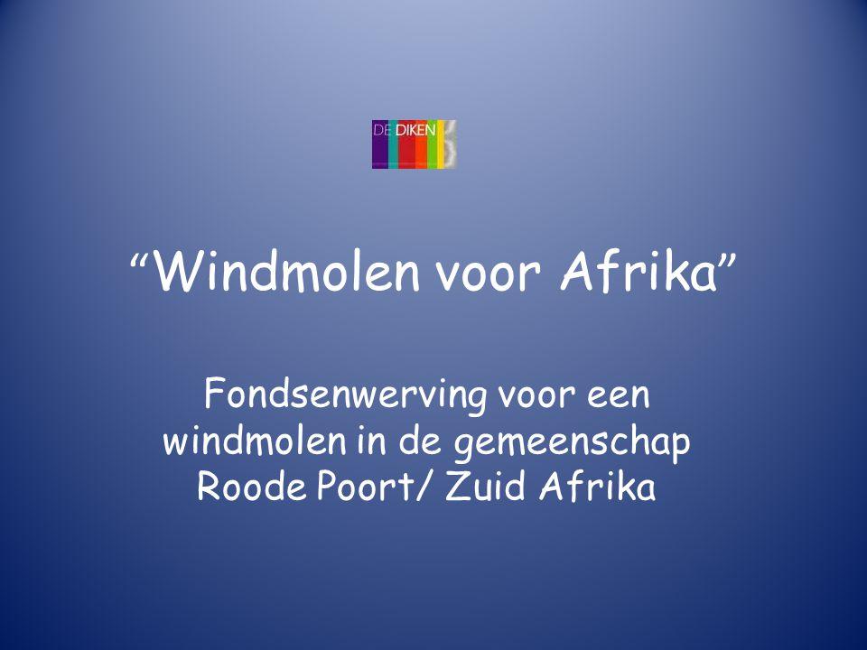 Windmolen voor Afrika Fondsenwerving voor een windmolen in de gemeenschap Roode Poort/ Zuid Afrika