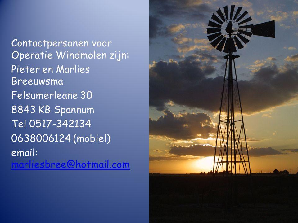 Contactpersonen voor Operatie Windmolen zijn: Pieter en Marlies Breeuwsma Felsumerleane 30 8843 KB Spannum Tel 0517-342134 0638006124 (mobiel) email: marliesbree@hotmail.com marliesbree@hotmail.com