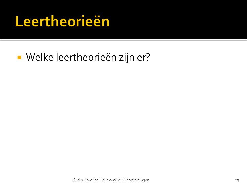  Welke leertheorieën zijn er? @ drs. Caroline Heijmans | ATOR opleidingen23