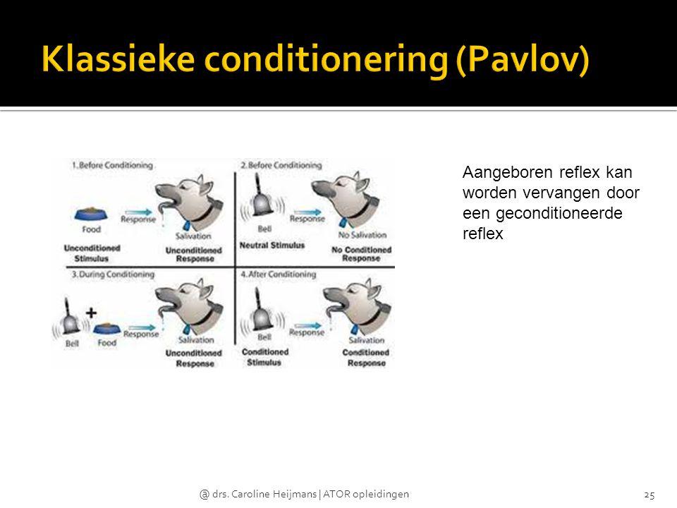 @ drs. Caroline Heijmans | ATOR opleidingen25 Aangeboren reflex kan worden vervangen door een geconditioneerde reflex