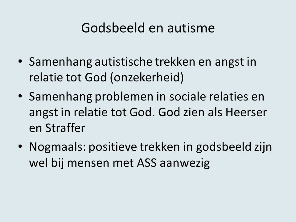 Godsbeeld en autisme Samenhang autistische trekken en angst in relatie tot God (onzekerheid) Samenhang problemen in sociale relaties en angst in relat