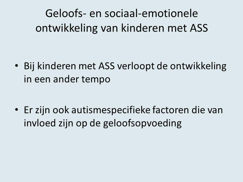 Geloofs- en sociaal-emotionele ontwikkeling van kinderen met ASS Bij kinderen met ASS verloopt de ontwikkeling in een ander tempo Er zijn ook autismes