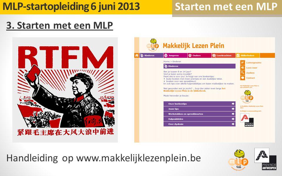 3. Starten met een MLP Handleiding op www.makkelijklezenplein.be MLP-startopleiding 6 juni 2013 Starten met een MLP