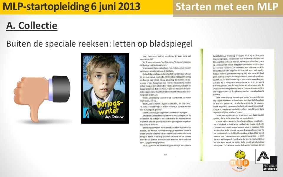 A. Collectie Buiten de speciale reeksen: letten op bladspiegel MLP-startopleiding 6 juni 2013 Starten met een MLP