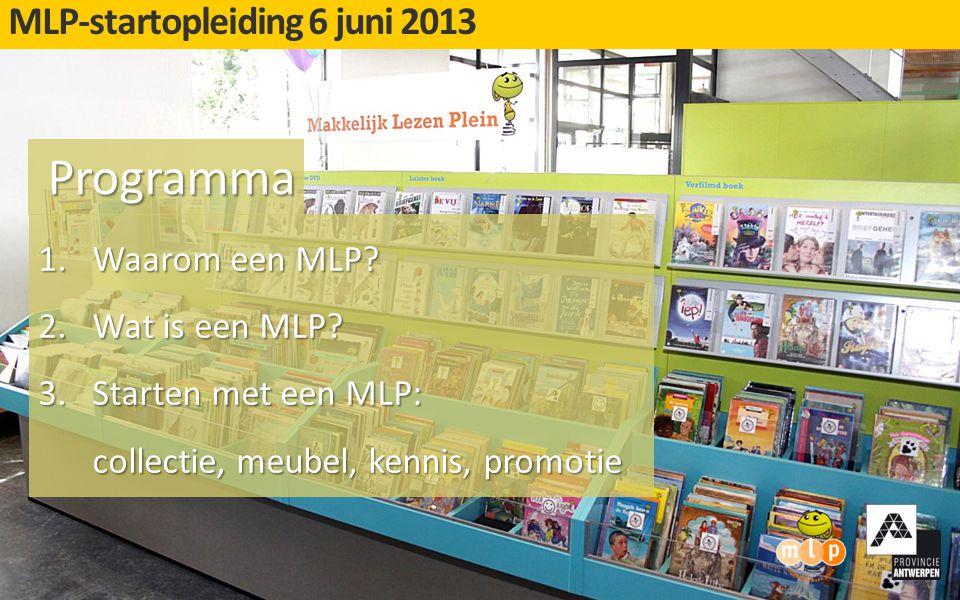 1.Waarom een MLP? 2.Wat is een MLP? 3.Starten met een MLP: collectie, meubel, kennis, promotie MLP-startopleiding 6 juni 2013 Programma