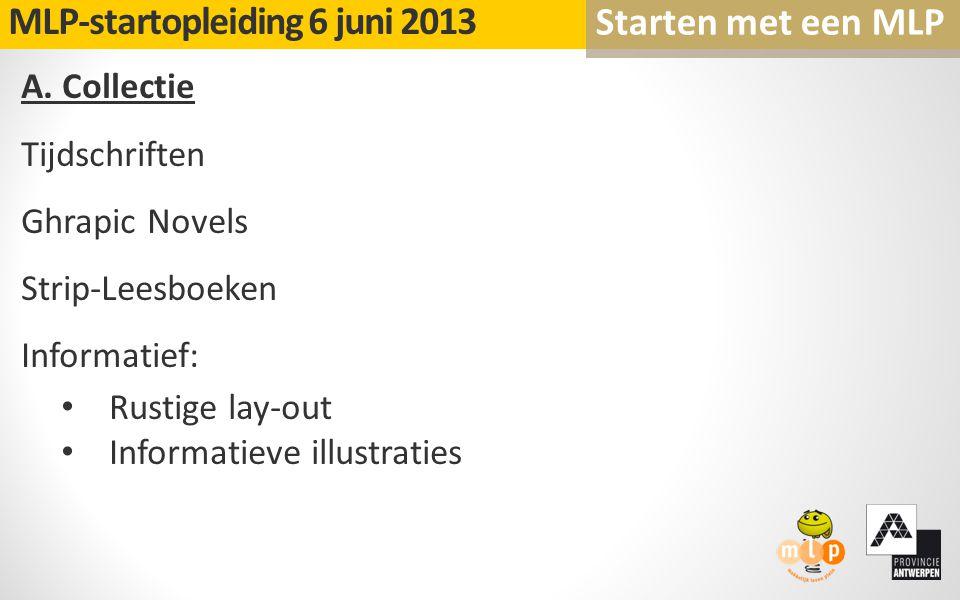 A. Collectie Tijdschriften Ghrapic Novels Strip-Leesboeken Informatief: Rustige lay-out Informatieve illustraties MLP-startopleiding 6 juni 2013 Start