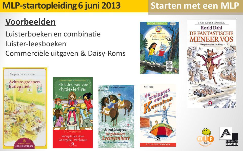 Voorbeelden Luisterboeken en combinatie luister-leesboeken Commerciële uitgaven & Daisy-Roms MLP-startopleiding 6 juni 2013 Starten met een MLP 23