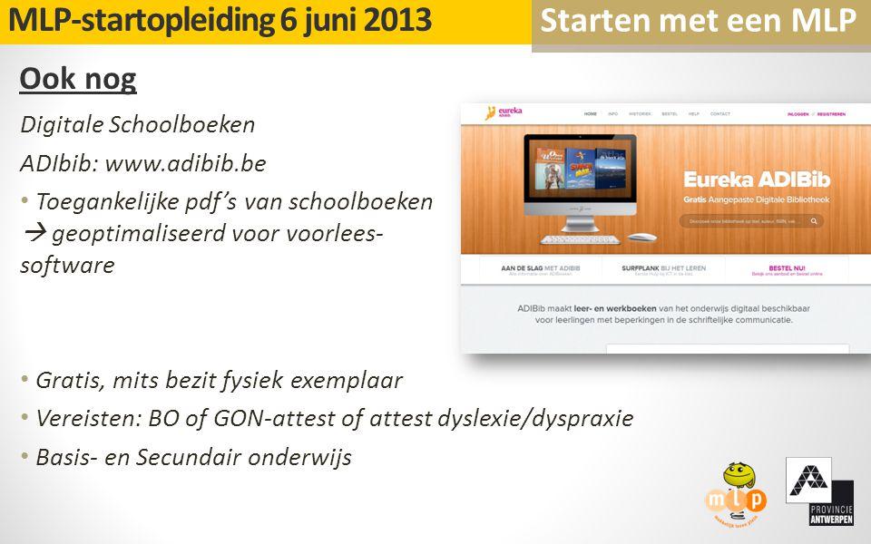 Ook nog MLP-startopleiding 6 juni 2013 Starten met een MLP Digitale Schoolboeken ADIbib: www.adibib.be Toegankelijke pdf's van schoolboeken  geoptima