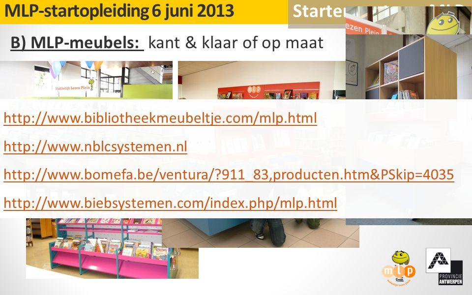 B) MLP-meubels: kant & klaar of op maat MLP-startopleiding 6 juni 2013 Starten met een MLP http://www.bibliotheekmeubeltje.com/mlp.html http://www.nbl