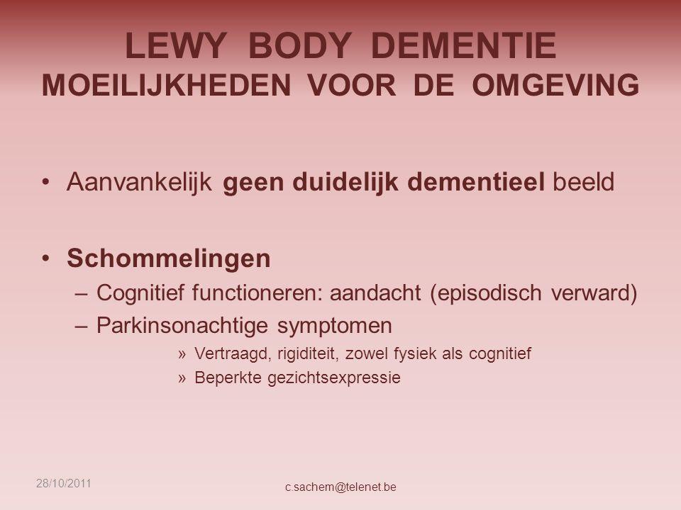 LEWY BODY DEMENTIE MOEILIJKHEDEN VOOR DE OMGEVING Aanvankelijk geen duidelijk dementieel beeld Schommelingen –Cognitief functioneren: aandacht (episod