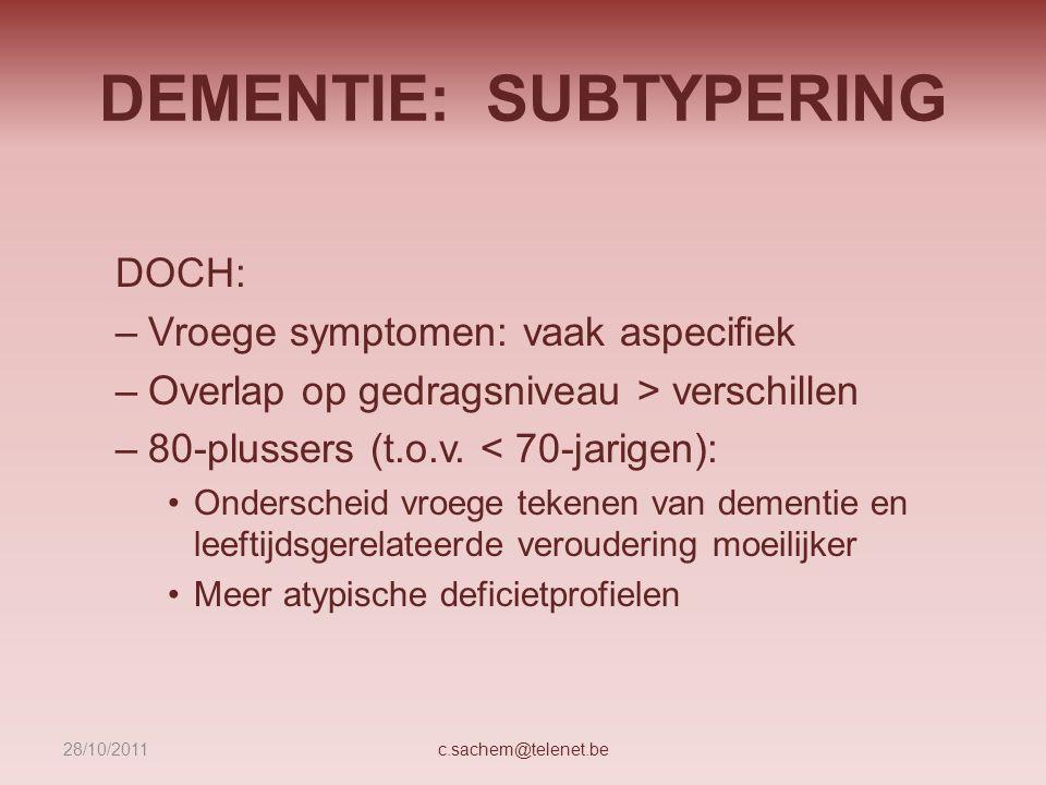 DEMENTIE: SUBTYPERING DOCH: –Vroege symptomen: vaak aspecifiek –Overlap op gedragsniveau > verschillen –80-plussers (t.o.v. < 70-jarigen): Onderscheid